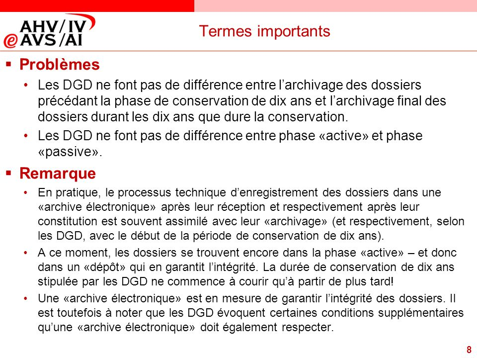 8 Termes importants  Problèmes Les DGD ne font pas de différence entre l'archivage des dossiers précédant la phase de conservation de dix ans et l'ar