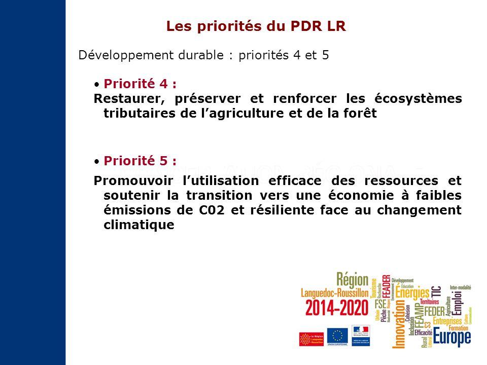 Développement durable : priorités 4 et 5 Priorité 4 : Restaurer, préserver et renforcer les écosystèmes tributaires de l'agriculture et de la forêt Priorité 5 : Promouvoir l'utilisation efficace des ressources et soutenir la transition vers une économie à faibles émissions de C02 et résiliente face au changement climatique Les priorités du PDR LR