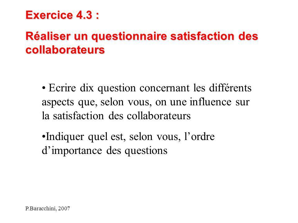 P.Baracchini, 2007 Exercice 4.3 : Réaliser un questionnaire satisfaction des collaborateurs Ecrire dix question concernant les différents aspects que,