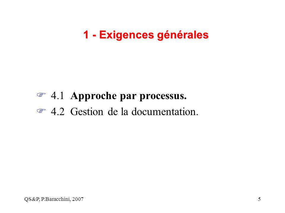 QS&P, P.Baracchini, 20075 1 - Exigences générales  4.1 Approche par processus.  4.2 Gestion de la documentation.