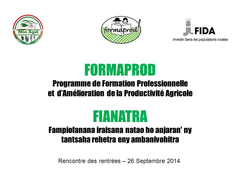 FORMAPROD Programme de Formation Professionnelle et d'Amélioration de la Productivité Agricole FIANATRA Fampiofanana iraisana natao ho anjaran' ny tan