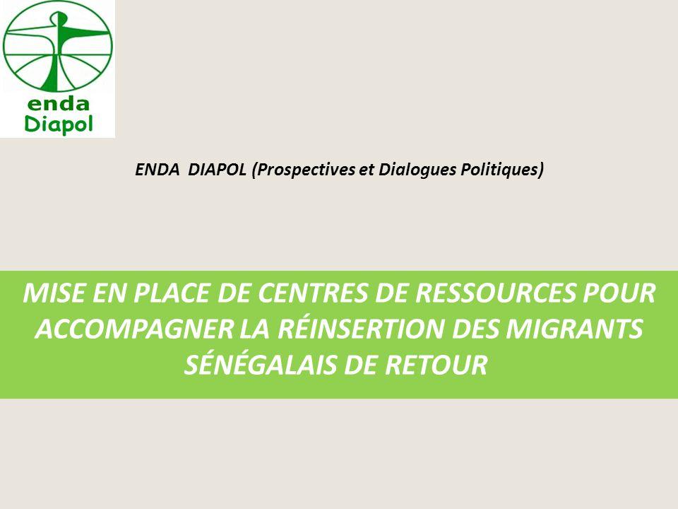ENDA DIAPOL (Prospectives et Dialogues Politiques) MISE EN PLACE DE CENTRES DE RESSOURCES POUR ACCOMPAGNER LA RÉINSERTION DES MIGRANTS SÉNÉGALAIS DE RETOUR