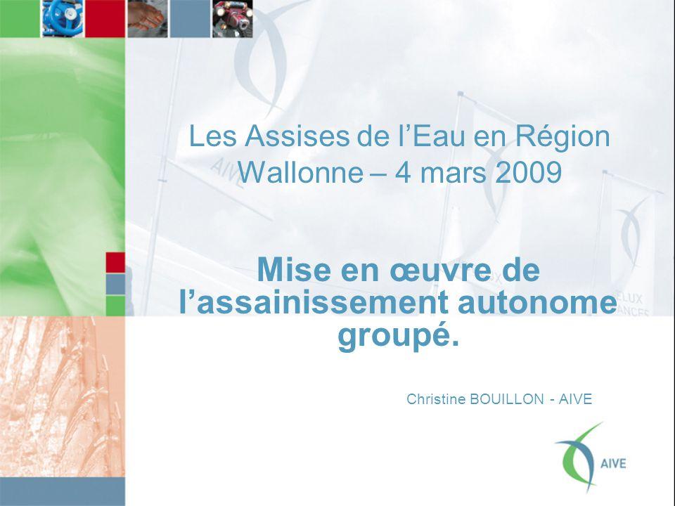 Les Assises de l'Eau en Région Wallonne – 4 mars 2009 Mise en œuvre de l'assainissement autonome groupé.