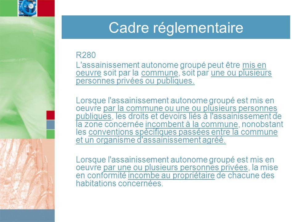 Cadre réglementaire R280 L assainissement autonome groupé peut être mis en oeuvre soit par la commune, soit par une ou plusieurs personnes privées ou publiques.