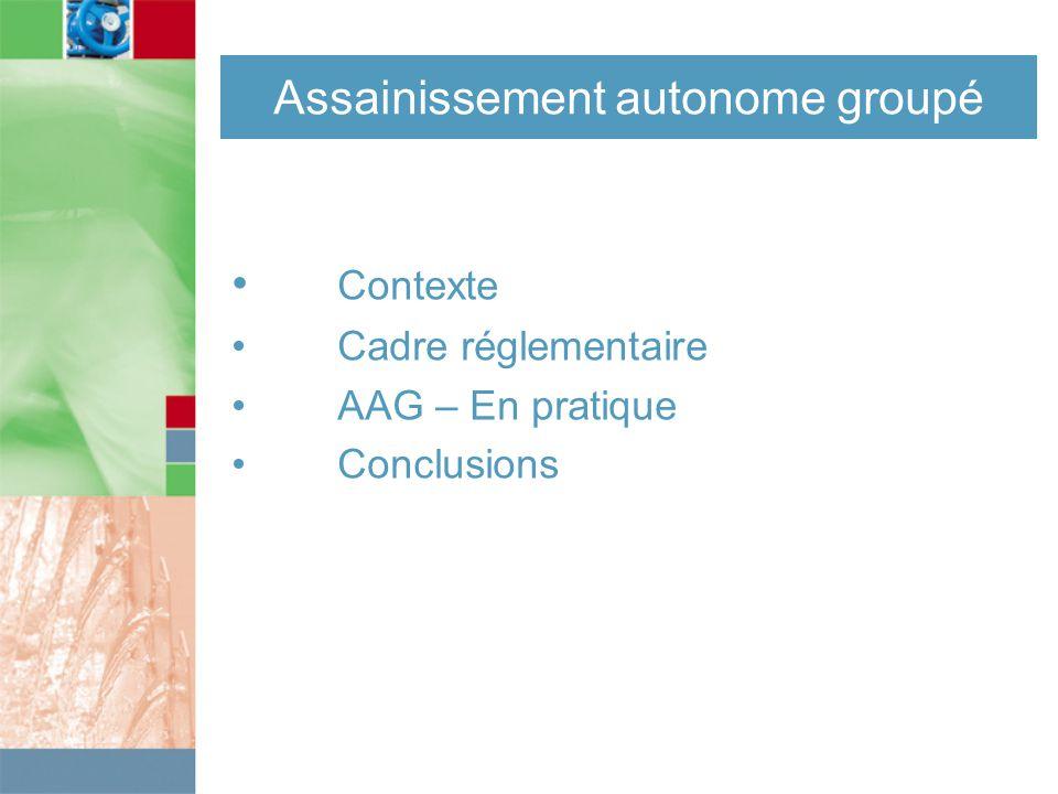 Assainissement autonome groupé Contexte Cadre réglementaire AAG – En pratique Conclusions