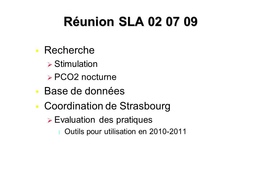 Réunion SLA 02 07 09  Recherche  Stimulation  PCO2 nocturne  Base de données  Coordination de Strasbourg  Evaluation des pratiques l Outils pour
