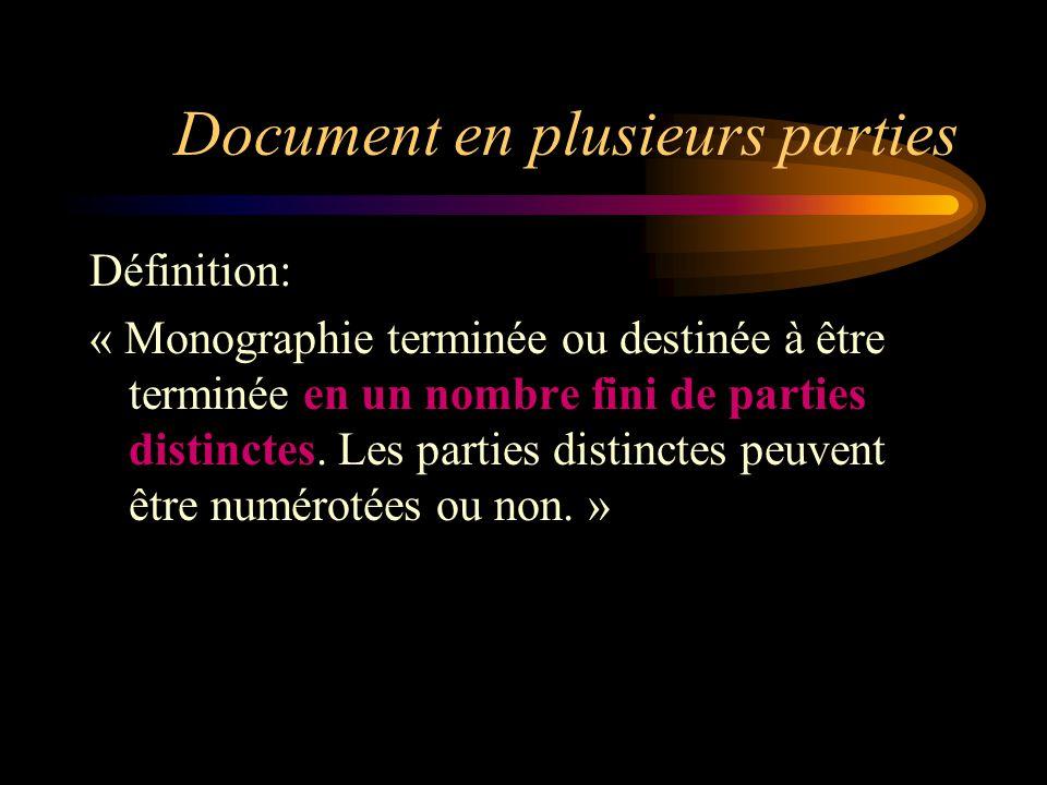 Document en plusieurs parties Définition: « Monographie terminée ou destinée à être terminée en un nombre fini de parties distinctes.