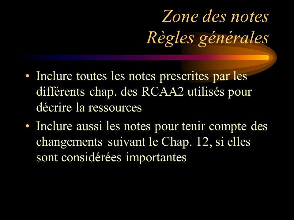 Zone des notes Règles générales Inclure toutes les notes prescrites par les différents chap.