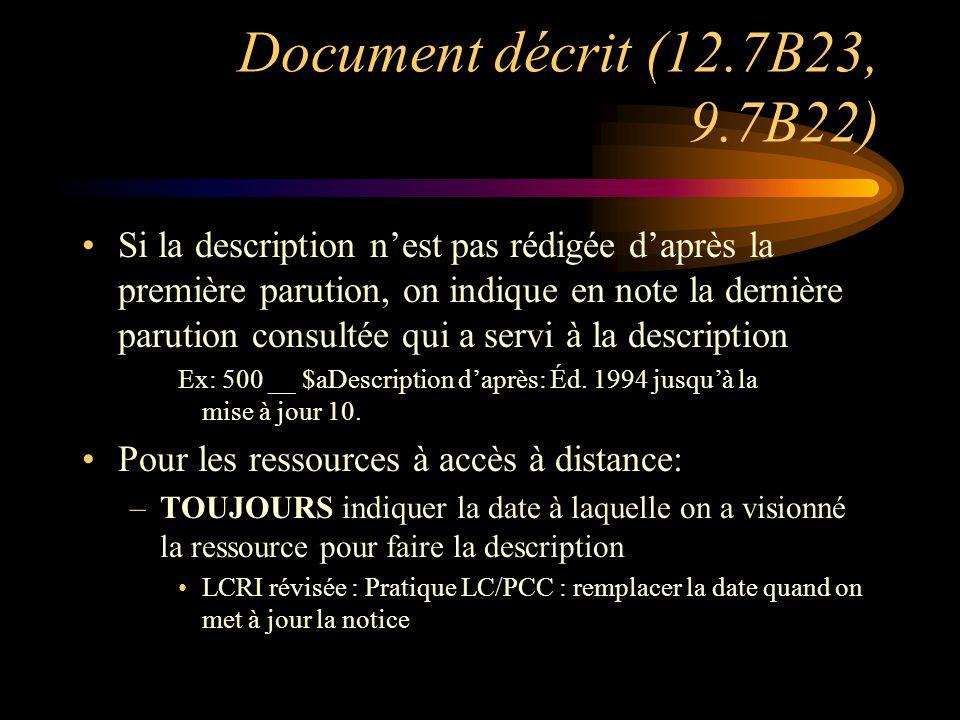 Document décrit (12.7B23, 9.7B22) Si la description n'est pas rédigée d'après la première parution, on indique en note la dernière parution consultée qui a servi à la description Ex: 500 __ $aDescription d'après: Éd.