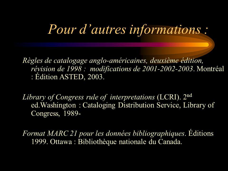 Pour d'autres informations : Règles de catalogage anglo-américaines, deuxième édition, révision de 1998 : modifications de 2001-2002-2003.