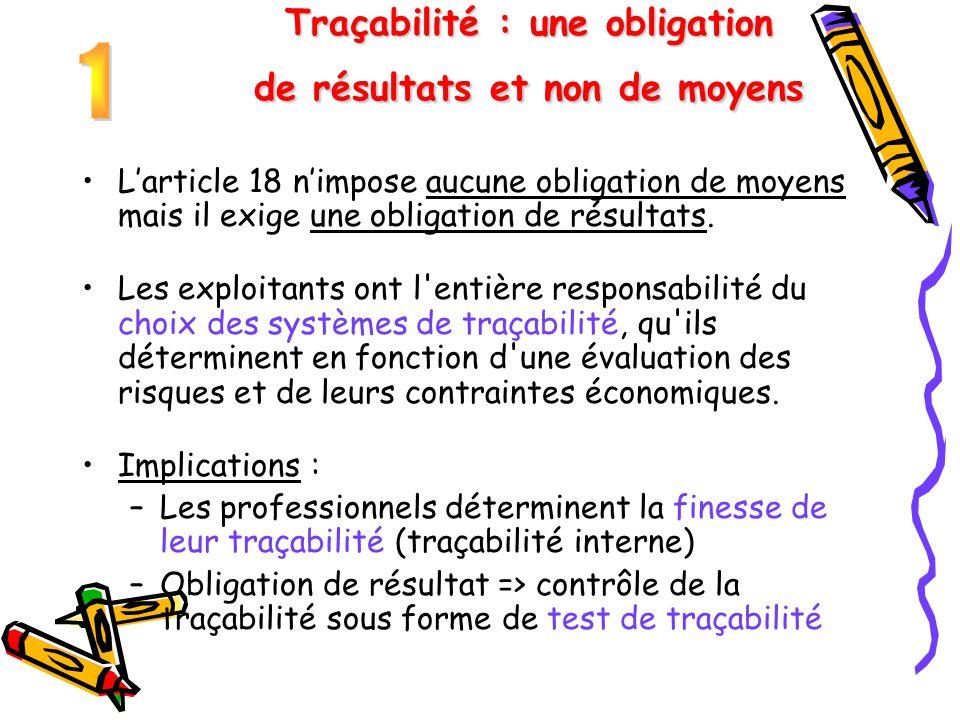Traçabilité : une obligation de résultats et non de moyens L'article 18 n'impose aucune obligation de moyens mais il exige une obligation de résultats