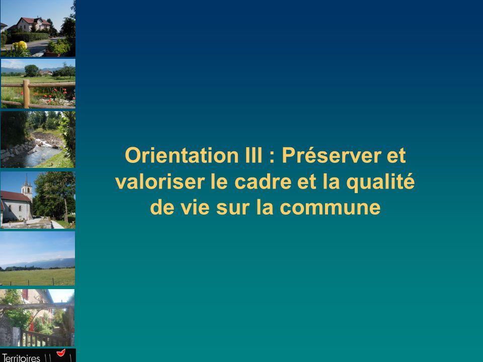 Orientation III : Préserver et valoriser le cadre et la qualité de vie sur la commune