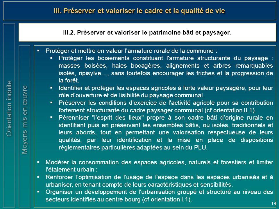 14 III.2. Préserver et valoriser le patrimoine bâti et paysager. Orientation induite III. Préserver et valoriser le cadre et la qualité de vie  Proté