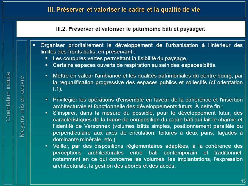 15 III.2. Préserver et valoriser le patrimoine bâti et paysager. Orientation induite III. Préserver et valoriser le cadre et la qualité de vie  Organ
