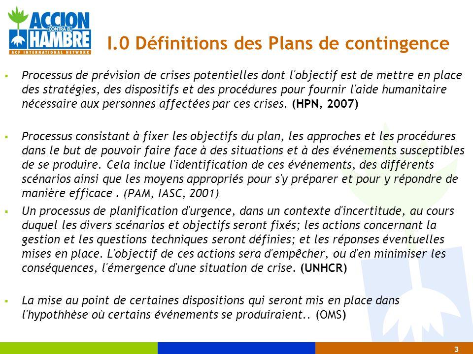 3 I.0 Définitions des Plans de contingence  Processus de prévision de crises potentielles dont l'objectif est de mettre en place des stratégies, des