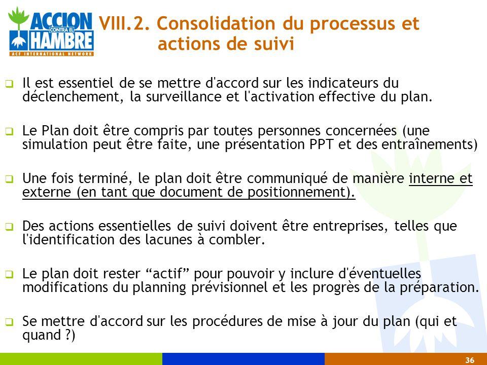 36 VIII.2. Consolidation du processus et actions de suivi  Il est essentiel de se mettre d'accord sur les indicateurs du déclenchement, la surveillan