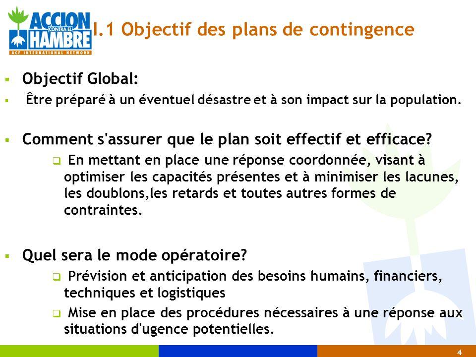 4 I.1 Objectif des plans de contingence  Objectif Global:  Être préparé à un éventuel désastre et à son impact sur la population.  Comment s'assure