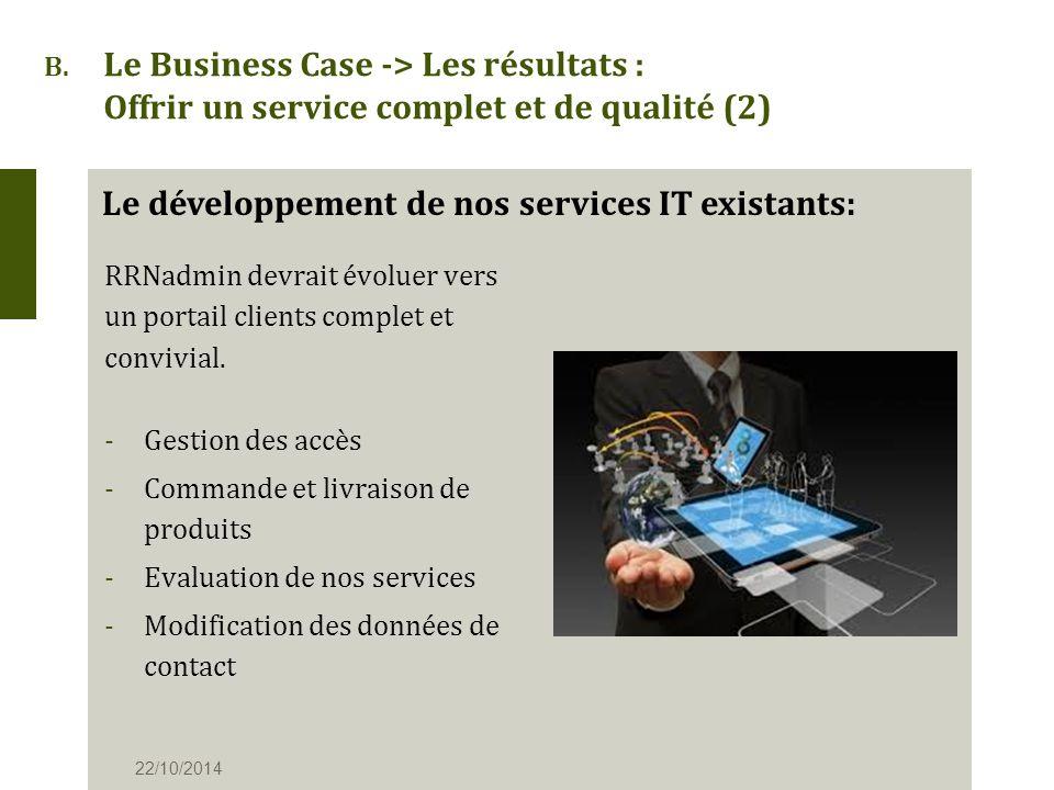 B. Le Business Case -> Les résultats : Offrir un service complet et de qualité (2) RRNadmin devrait évoluer vers un portail clients complet et convivi