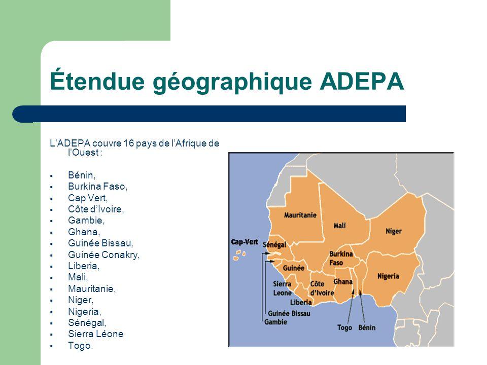 Étendue géographique ADEPA L'ADEPA couvre 16 pays de l'Afrique de l'Ouest :  Bénin,  Burkina Faso,  Cap Vert,  Côte d'Ivoire,  Gambie,  Ghana,  Guinée Bissau,  Guinée Conakry,  Liberia,  Mali,  Mauritanie,  Niger,  Nigeria,  Sénégal,  Sierra Léone  Togo.
