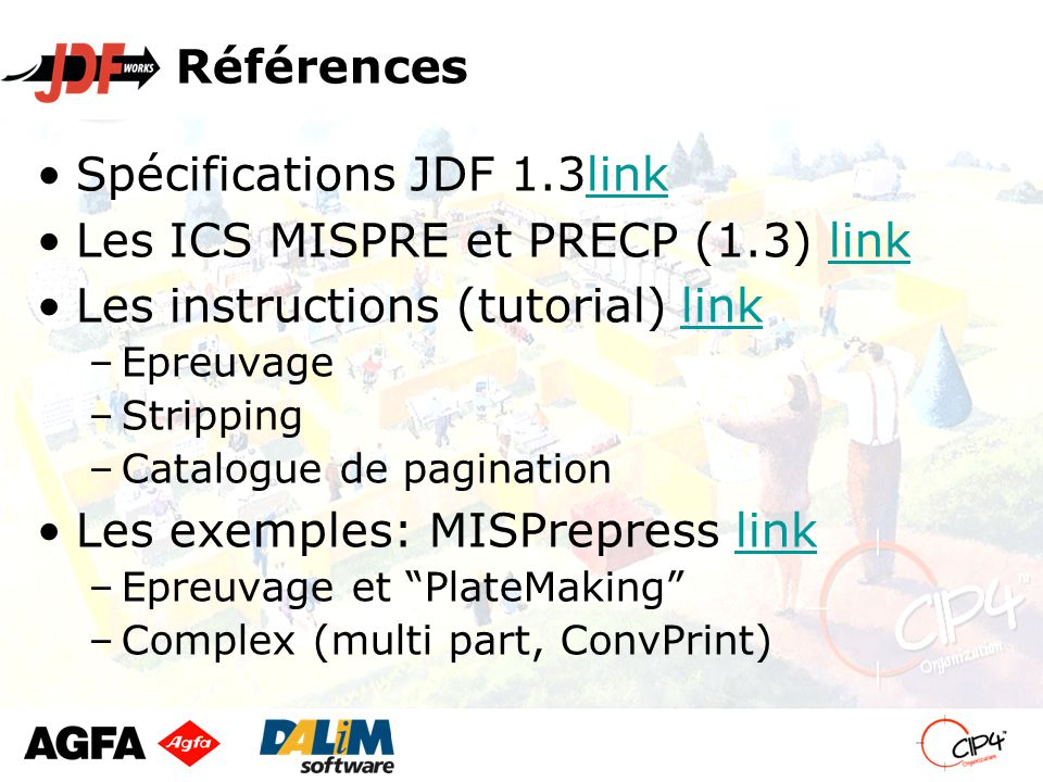 Références Spécifications JDF 1.3linklink Les ICS MISPRE et PRECP (1.3) linklink Les instructions (tutorial) linklink –Epreuvage –Stripping –Catalogue