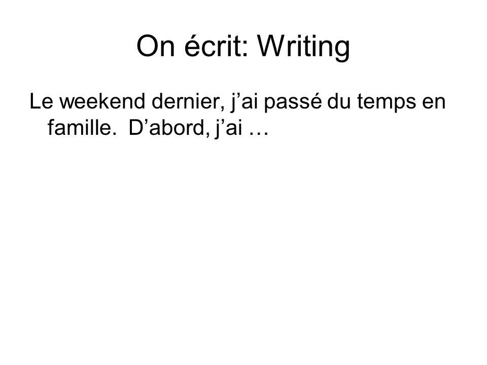 On écrit: Writing Le weekend dernier, j'ai passé du temps en famille. D'abord, j'ai …