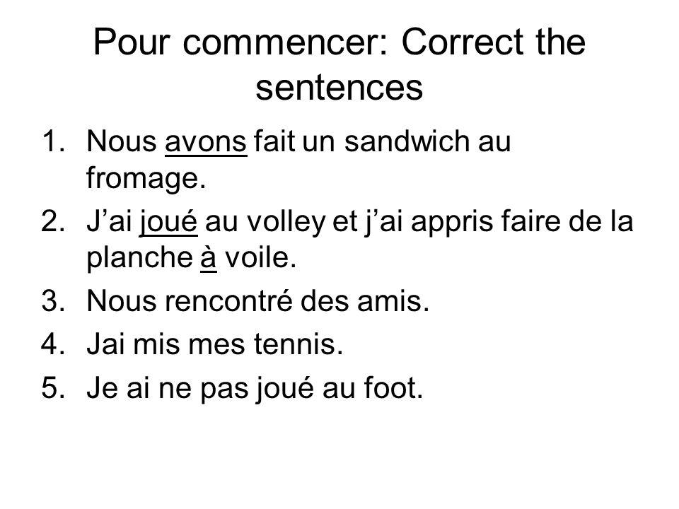 Pour commencer: Correct the sentences 1.Nous avons fait un sandwich au fromage.