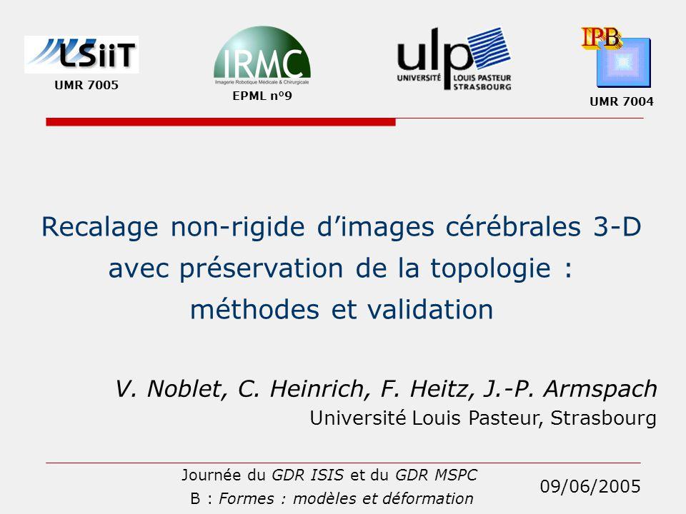 Recalage non-rigide d'images cérébrales 3-D avec préservation de la topologie : méthodes et validation V. Noblet, C. Heinrich, F. Heitz, J.-P. Armspac