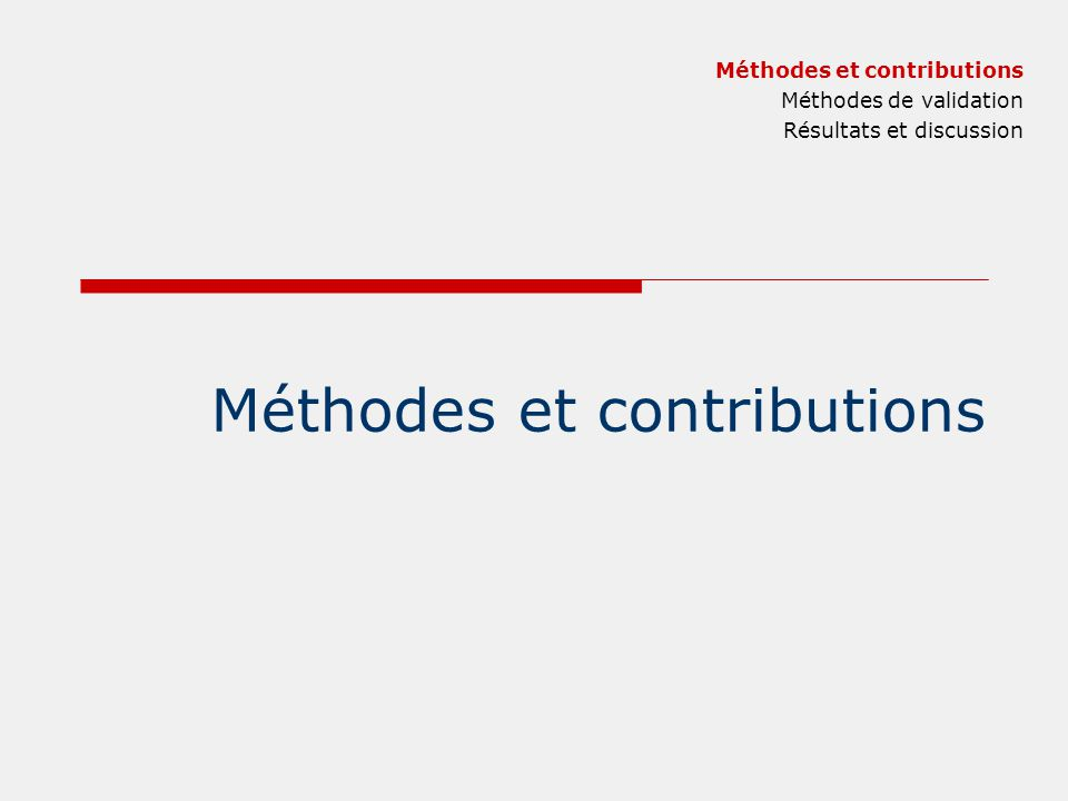 Méthodes de validation Méthodes et contributions Méthodes de validation Résultats et discussion V.