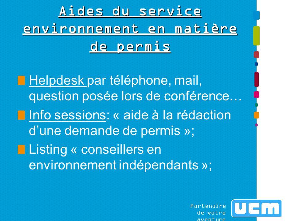 Partenaire de votre aventure Aides du service environnement en matière de permis Helpdesk par téléphone, mail, question posée lors de conférence… Info sessions: « aide à la rédaction d'une demande de permis »; Listing « conseillers en environnement indépendants »;