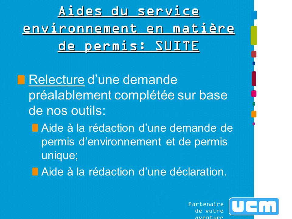 Partenaire de votre aventure Aides du service environnement en matière de permis: SUITE Relecture d'une demande préalablement complétée sur base de nos outils: Aide à la rédaction d'une demande de permis d'environnement et de permis unique; Aide à la rédaction d'une déclaration.