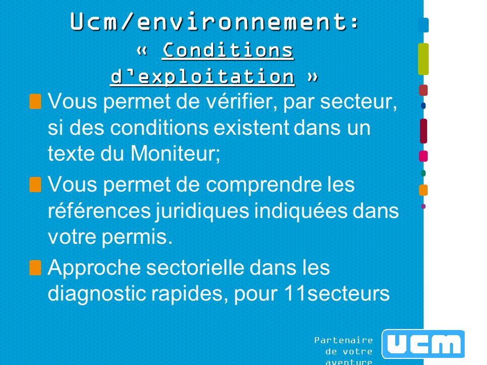 Ucm/environnement : « Conditions d'exploitation » Vous permet de vérifier, par secteur, si des conditions existent dans un texte du Moniteur; Vous permet de comprendre les références juridiques indiquées dans votre permis.