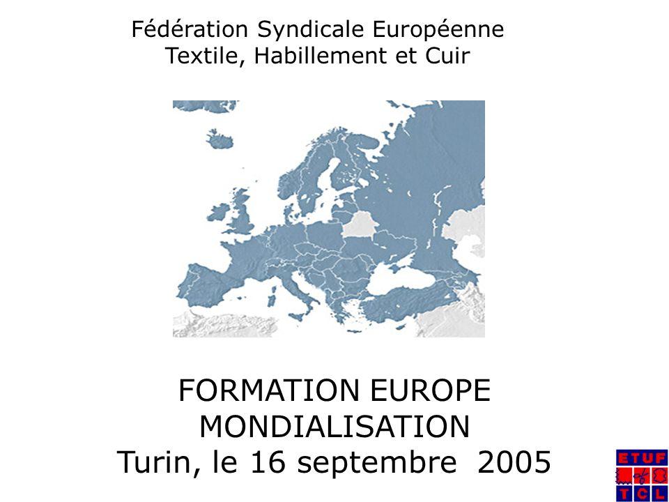 Fédération Syndicale Européenne Textile, Habillement et Cuir FORMATION EUROPE MONDIALISATION Turin, le 16 septembre 2005