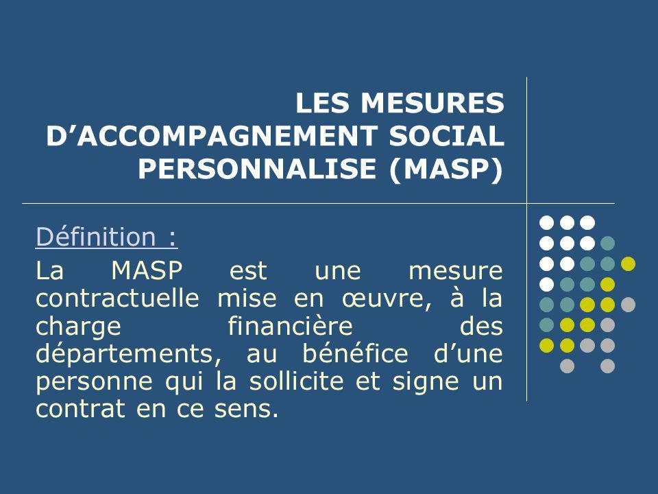 LES MESURES D'ACCOMPAGNEMENT SOCIAL PERSONNALISE (MASP) Définition : La MASP est une mesure contractuelle mise en œuvre, à la charge financière des dé