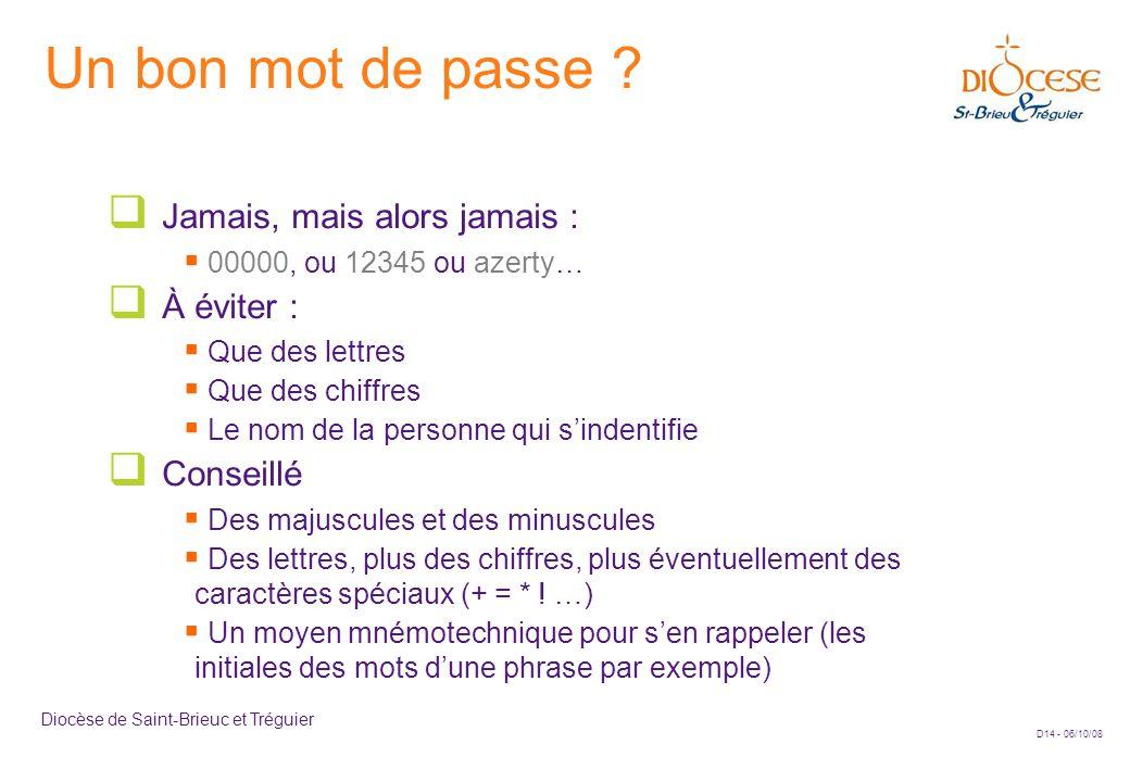 D14 - 06/10/08 Diocèse de Saint-Brieuc et Tréguier Un bon mot de passe ?  Jamais, mais alors jamais :  00000, ou 12345 ou azerty…  À éviter :  Que