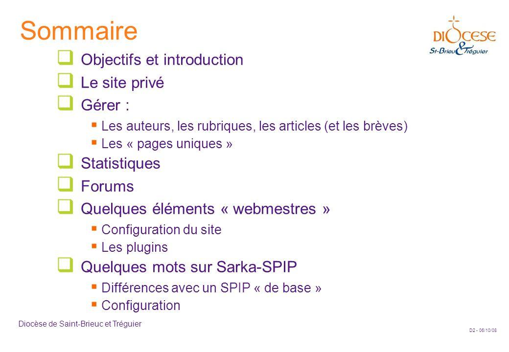 D2 - 06/10/08 Diocèse de Saint-Brieuc et Tréguier Sommaire  Objectifs et introduction  Le site privé  Gérer :  Les auteurs, les rubriques, les art