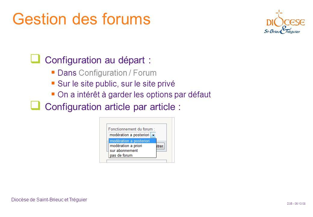 D35 - 06/10/08 Diocèse de Saint-Brieuc et Tréguier Gestion des forums  Configuration au départ :  Dans Configuration / Forum  Sur le site public, s