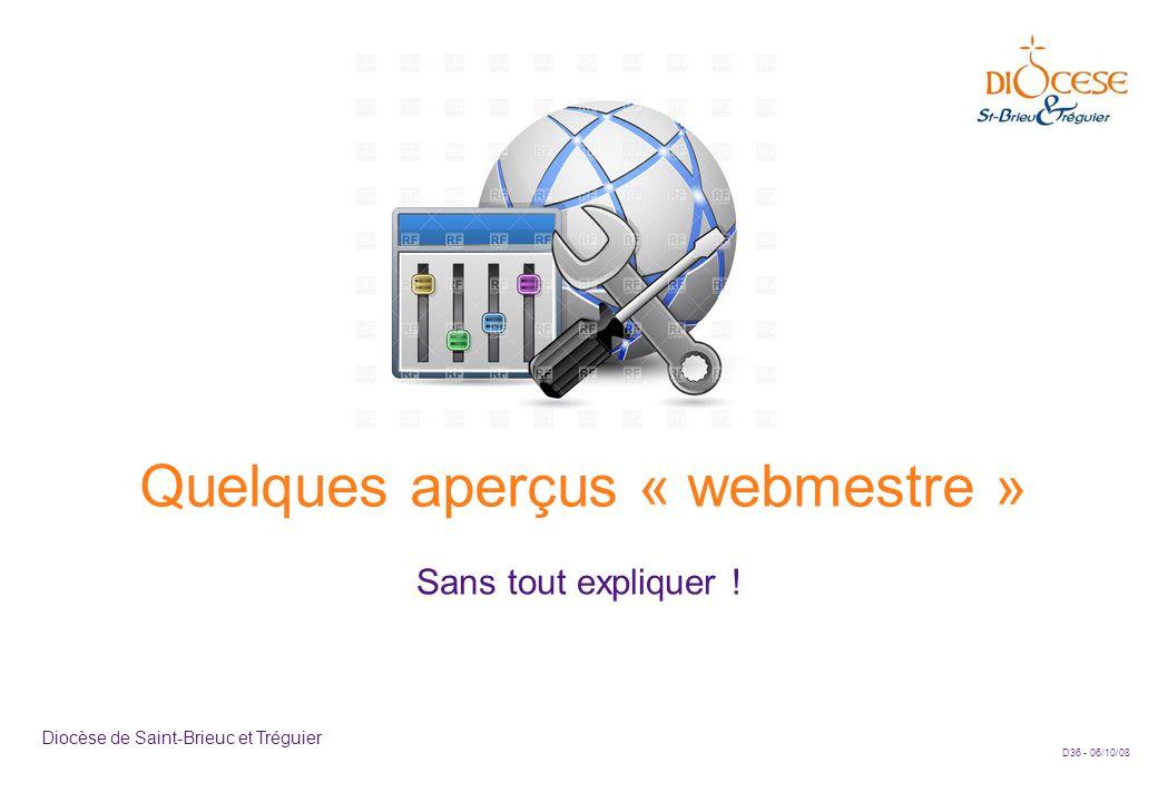 D36 - 06/10/08 Diocèse de Saint-Brieuc et Tréguier Quelques aperçus « webmestre » Sans tout expliquer !