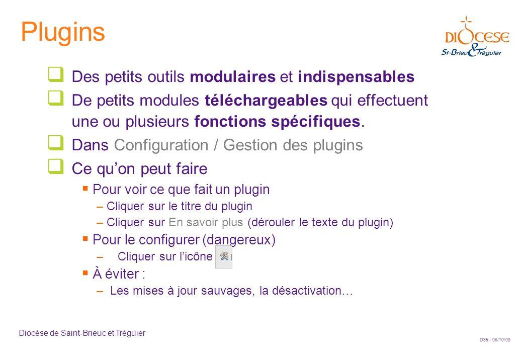 D39 - 06/10/08 Diocèse de Saint-Brieuc et Tréguier Plugins  Des petits outils modulaires et indispensables  De petits modules téléchargeables qui ef