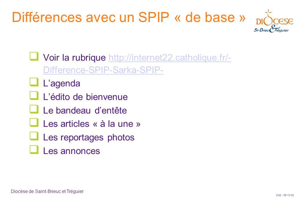 D42 - 06/10/08 Diocèse de Saint-Brieuc et Tréguier Différences avec un SPIP « de base »  Voir la rubrique http://internet22.catholique.fr/- Differenc