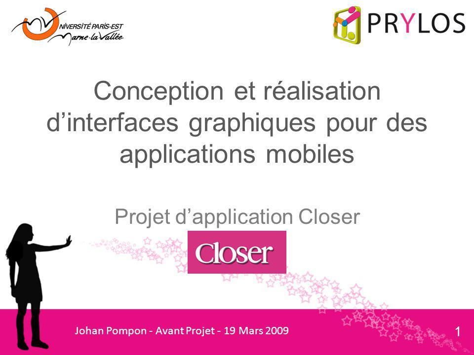 Conception et réalisation d'interfaces graphiques pour des applications mobiles Projet d'application Closer Johan Pompon - Avant Projet - 19 Mars 2009