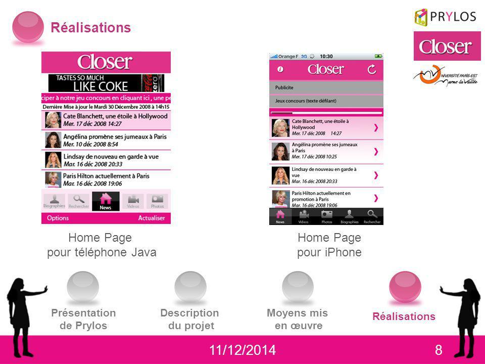 11/12/20148 Réalisations Présentation de Prylos Description du projet Moyens mis en œuvre Réalisations Home Page pour téléphone Java Home Page pour iP