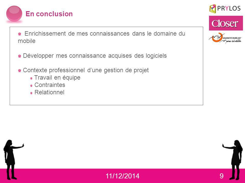11/12/20149 En conclusion Enrichissement de mes connaissances dans le domaine du mobile Développer mes connaissance acquises des logiciels Contexte pr