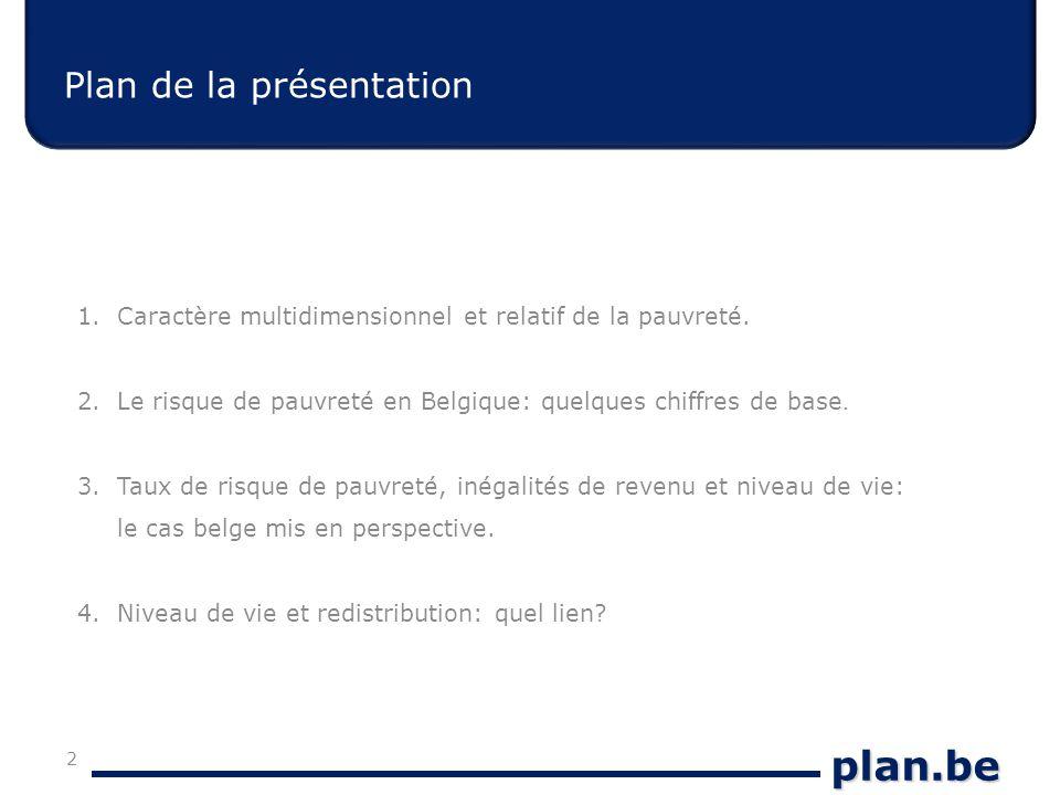 plan.be Plan de la présentation 1.Caractère multidimensionnel et relatif de la pauvreté.