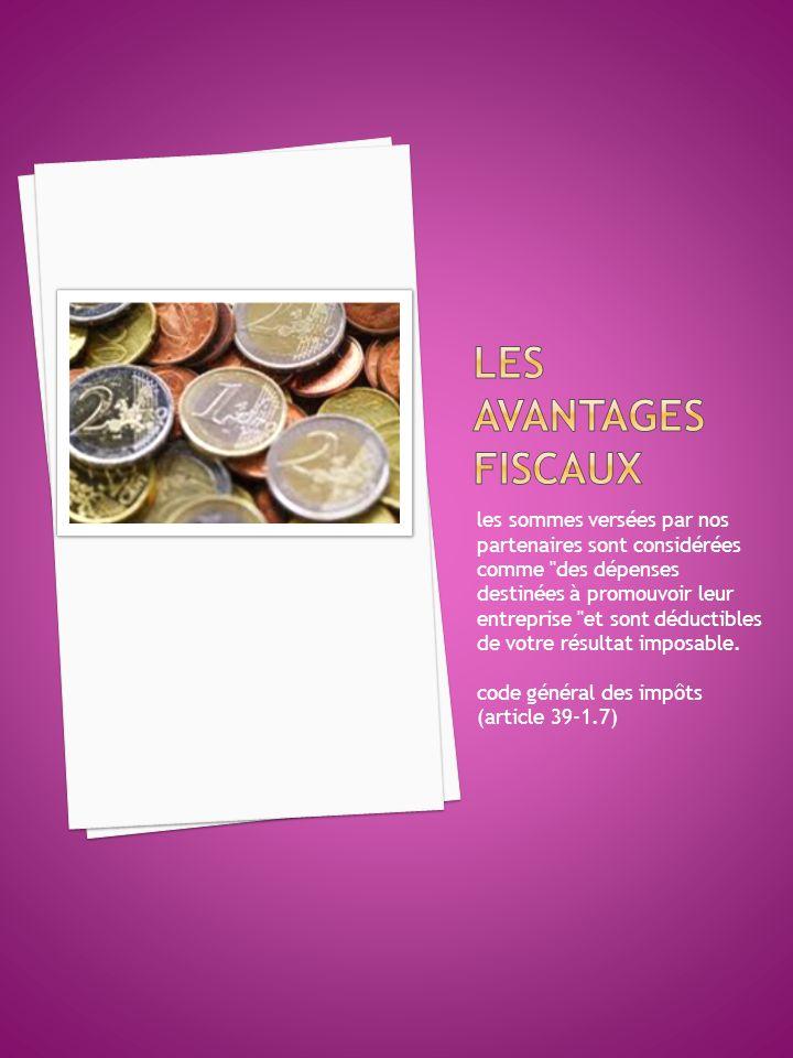 les sommes versées par nos partenaires sont considérées comme des dépenses destinées à promouvoir leur entreprise et sont déductibles de votre résultat imposable.