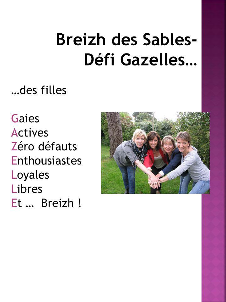 Breizh des Sables- Défi Gazelles… …des filles Gaies Actives Zéro défauts Enthousiastes Loyales Libres Et … Breizh !