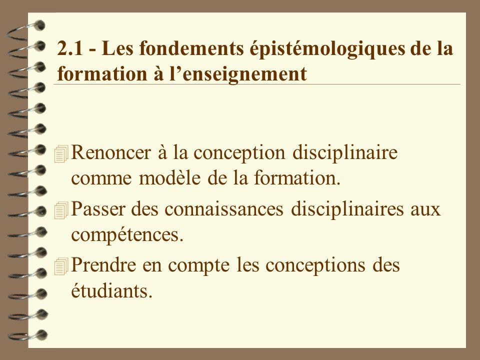 2.1 - Les fondements épistémologiques de la formation à l'enseignement 4 Renoncer à la conception disciplinaire comme modèle de la formation.