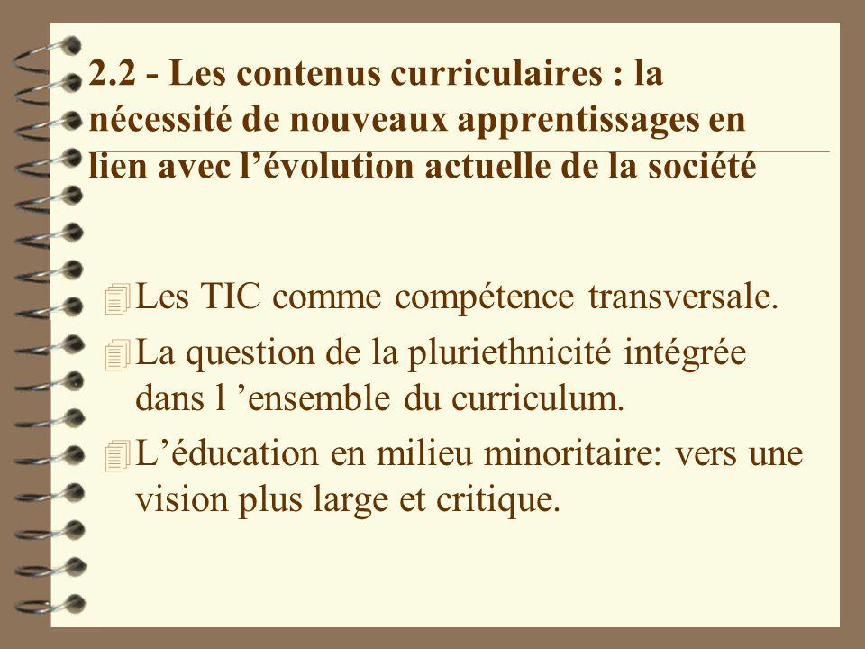 2.2 - Les contenus curriculaires : la nécessité de nouveaux apprentissages en lien avec l'évolution actuelle de la société 4 Les TIC comme compétence transversale.