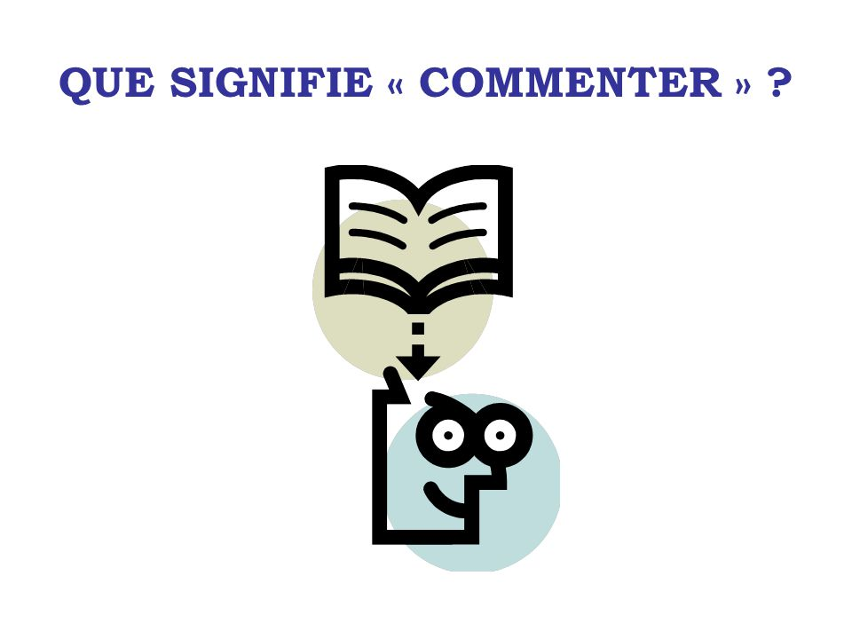 QUE SIGNIFIE « COMMENTER » ?