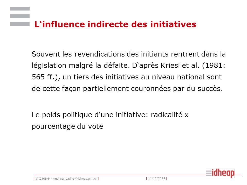 | ©IDHEAP – Andreas.Ladner@idheap.unil.ch | | 11/12/2014 | L'influence indirecte des initiatives Souvent les revendications des initiants rentrent dan