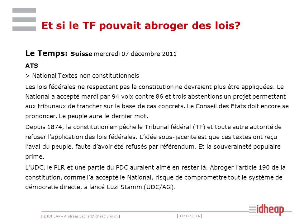 | ©IDHEAP – Andreas.Ladner@idheap.unil.ch | | 11/12/2014 | Et si le TF pouvait abroger des lois.